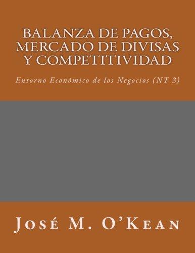 9781518791918: Balanza de Pagos, Mercado de Divisas y Competitividad: Entorno Económico de los Negocios (NT3) (Entorno Econ?mico de los Negocios) (Volume 3) (Spanish Edition)