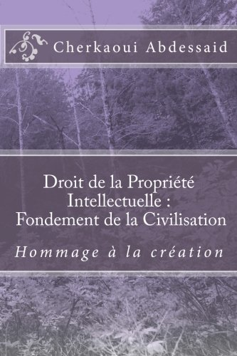 9781518794209: Droit de Propriété Intellectuelle : Fondement de la Civilisation: Hommage à la créativité