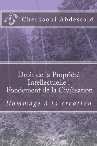 9781518794209: Droit de Propriété Intellectuelle : Fondement de la Civilisation: Hommage à la créativité (Arabic Edition)