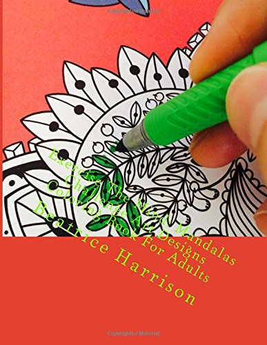 9781518797699: Exercise The Mind: Mandalas Challenge Art Designs Coloring Book For Adults (Adult Coloring Books)