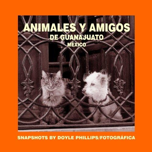 9781518797859: Animales y Amigos de Guanajuato: Snapshots from Guanajuato, Mexico