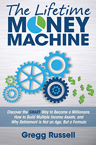The Lifetime Money Machine: Discover the SMART way to Become a Millionaire, and Why Retirement is ...