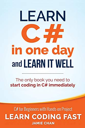 9781518800276: Learn C# in One Day and Learn It Well: C# for Beginners with Hands-on Project (Learn Coding Fast with Hands-On Project) (Volume 3)