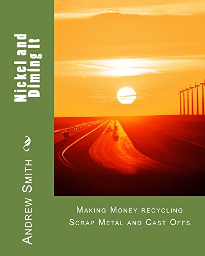 9781518804571: Nickel and Diming It: Making Money recycling Scrap Metal and Cast Offs