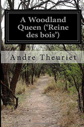 A Woodland Queen ('Reine des bois') (Paperback): Andre Theuriet
