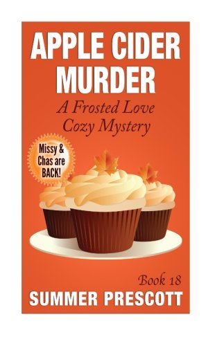 Apple Cider Murder: A Frosted Love Cozy Mystery - Book 18 (Frosted Love Cozy Mysteries): Prescott, ...