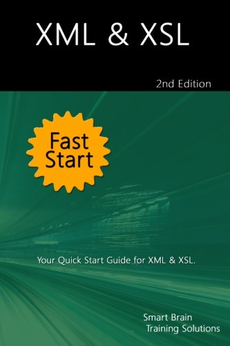 9781518808388: XML & XSL Fast Start 2nd Edition: Your Quick Start Guide for XML & XSL