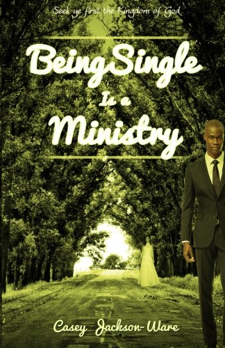 9781518809330: Being Single is a Ministry: Seek ye first the Kingdom of God