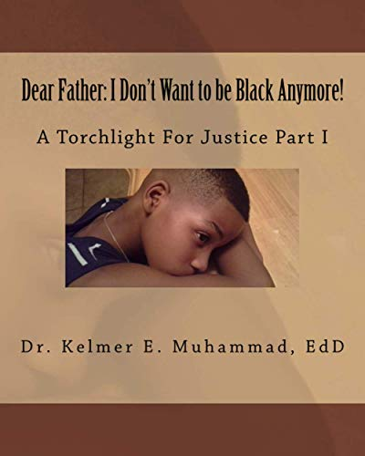 9781518809422: Dear Father: I Don't Want to be Black Anymore!: A Torchlight For Justice Part I
