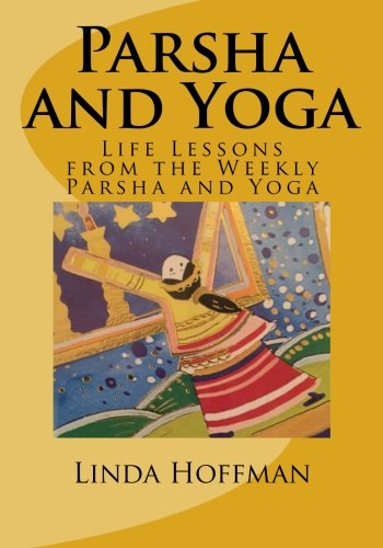 9781518809781: Parsha and Yoga: Life Lessons from the Weekly Parsha and Yoga