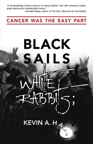 Black Sails White Rabbits: Cancer Was the Easy Part: Kevin A. Hall