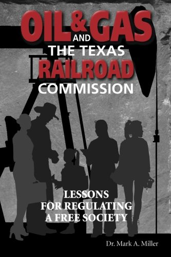9781518810398: Oil & Gas and the Texas Railroad Commission: Lessons for Regulating a Free Society