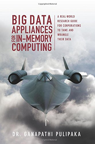 9781518812965: Big Data Appliances for In-Memory Computing: A Real-world Research Guide for Corporations to Tame and Wrangle Their Data
