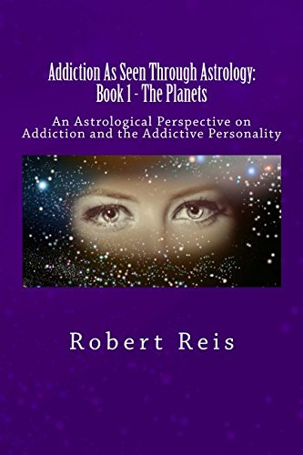 9781518814952: Addiction: As Seen Through Astrology: An Astrological Perspective on Addiction & the Addictive Personality (Book 1 - The Planets) (Volume 1)