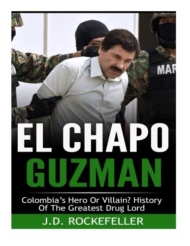 9781518816215: El Chapo Guzman: Colombia's Hero or Villain? History of the Greatest Drug Lord