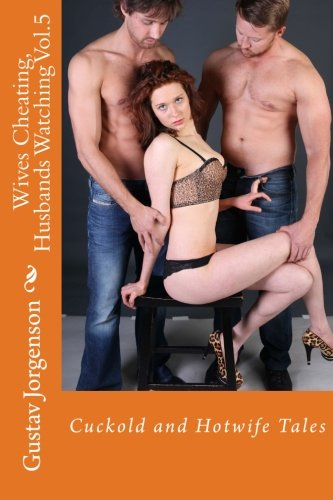Wives Cheating, Husbands Watching Vol.5: Cuckold and: Jorgenson, Gustav