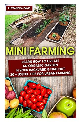 Mini Farming: Learn How to Create An: Davis, Alexandra