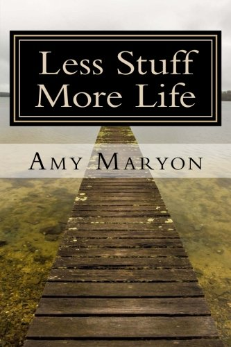 9781518819278: Less Stuff More Life: Practical help for the those who desire more out of life