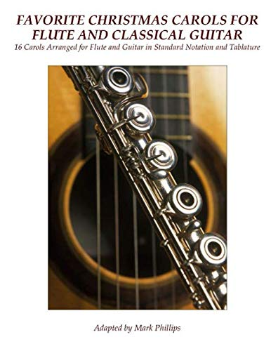 Favorite Christmas Carols for Flute and Classical Guitar: 16 Carols Arranged for Flute and Guitar ...