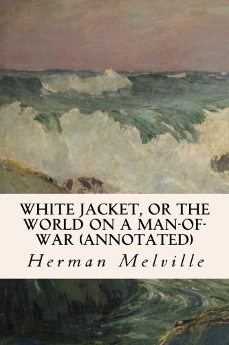 9781518822124: White Jacket, or The World on a Man-of-War (annotated)