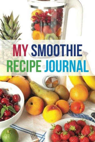 My Smoothie Recipe Journal: Fruit Shake, 6 x 9, 200 Blank Smoothie Recipes: My Smoothie Recipe ...
