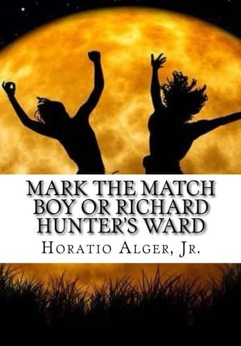 Mark the Match Boy or Richard Hunter's: Alger, Jr., Horatio