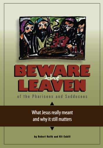 Beware the Leaven of the Pharisees and: Robert Keith