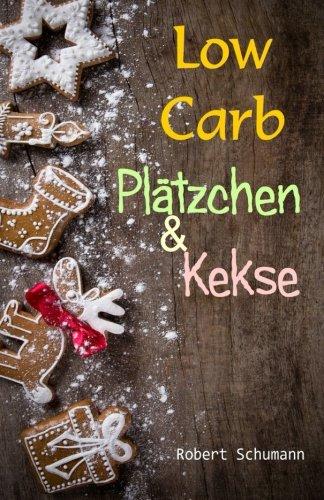 9781518827075: Low Carb Pl�tzchen & Kekse: Backen ohne Weizenmehl und ohne Zucker