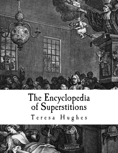 9781518828706: The Encyclopedia of Superstitions: A Complete List of Superstitions from Around the World