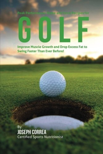 9781518829161: Peak Performance Shake and Juice Recipes for Golf: Improve Muscle Growth and Drop Excess Fat to Swing Faster Than Ever Before!