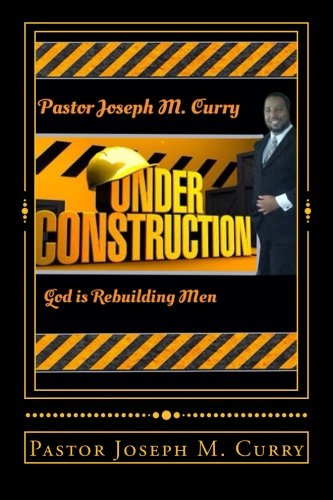 9781518829468: Under Construction:: God is rebuilding Men