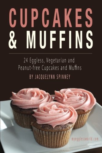 9781518829673: Cupcakes & Muffins: 24 Eggless, Vegetarian and Peanut-free Cupcakes and Muffins