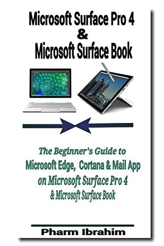 9781518832420: Microsoft Surface Pro 4 & Microsoft Surface Book: The Beginner's Guide to Microsoft Edge, Cortana & Mail App on Microsoft Surface Pro 4 & Microsoft Surface Book