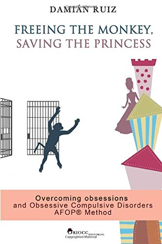 9781518834554: Freeing the monkey, saving the princess: The AFOP method. Overcoming obsessions and Obsessive Compulsive Disorders