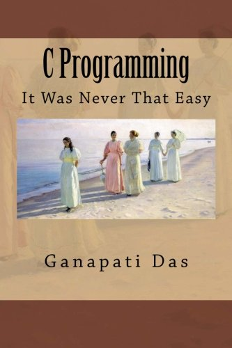 9781518834967: C Programming: It Was Never That Easy
