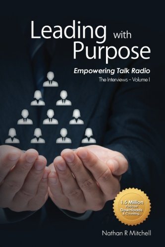 9781518835582: Leading With Purpose - Empowering Talk Radio: The Interviews - Volume 1