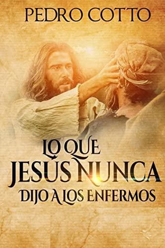 9781518835971: Lo Que Jesus Nunca Le Dijo A Los Enfermos (Spanish Edition)