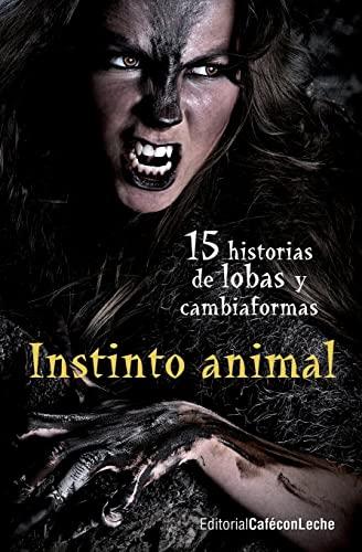 Instinto Animal: Quince Historias de Lobas y: Vv Aa