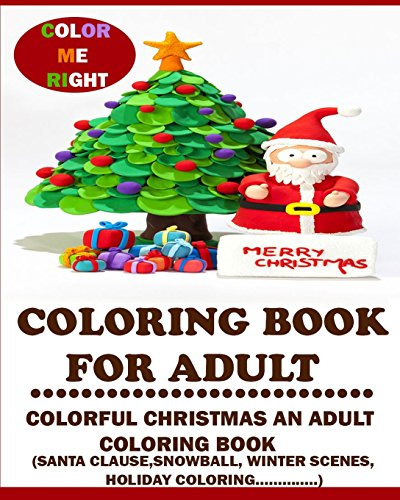 9781518836572: Coloring Book For Adult (Color Me Right):: Colorful Christmas An Adult Coloring Book (Santa Clause, Christmas tree, Winter Scene, Christmas holiday......)