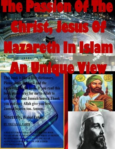 9781518839214: The Passion Of The Christ, Jesus Of Nazareth In Islam An Unique View