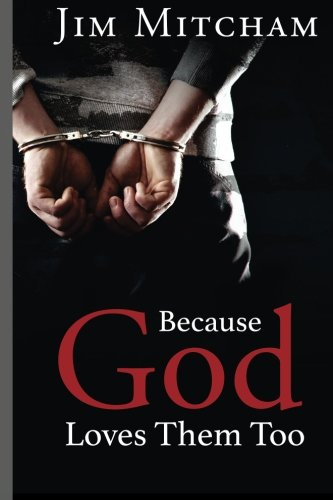 9781518839337: Because God Loves Them Too: God loves us all, not just those who are free, but the men and women who have made terrible mistakes and find themselves behind those razor-wire-fences