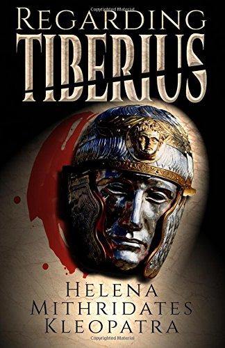 9781518839801: Regarding Tiberius: An Epic Tragedy of Mass Murder, Sworn Vengeance, Forbidden Love, Greek Ambition, Persian Honor, & Roman Might in the Ancient Near East