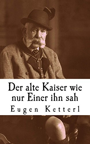 9781518839948: Der alte Kaiser, wie nur Einer ihn sah: Der wahrheitsgetreue Bericht seines Leibkammerdieners Eugen Ketterl