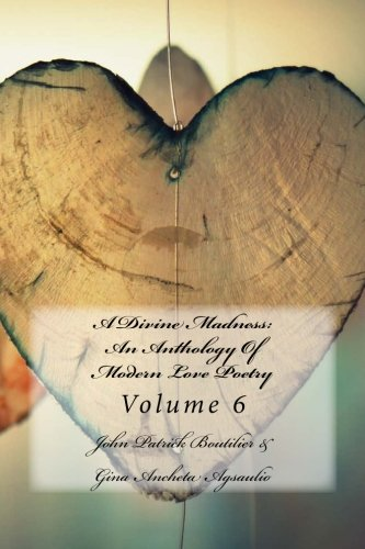 9781518840005: A Divine Madness: An Anthology Of Modern Love Poetry: Volume 6