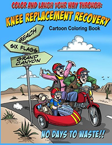 9781518841743: Color And Laugh Your Way Through Knee Replacement Recovery: A Cartoon Coloring Book For Adults