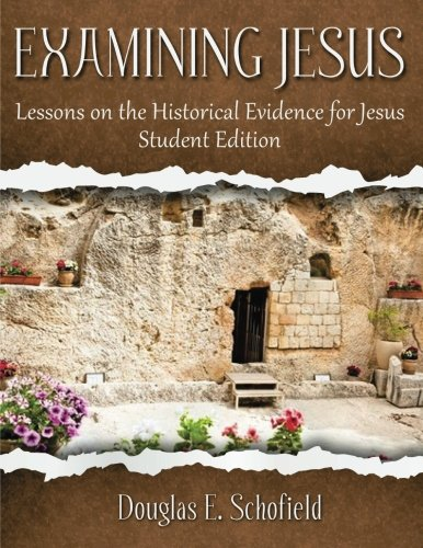 Examining Jesus: Lessons on the Historical Evidence for Jesus: Student Edition: Schofield, Douglas ...