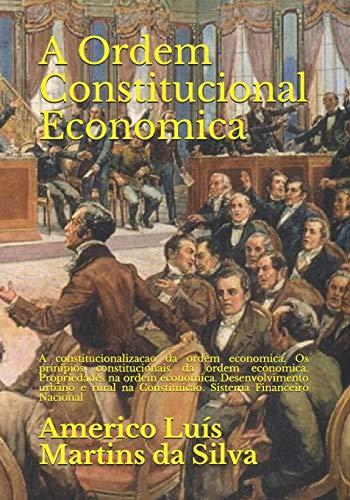 A Ordem Constitucional Economica: A Constitucionalizacao Da: Americo Luis Martins