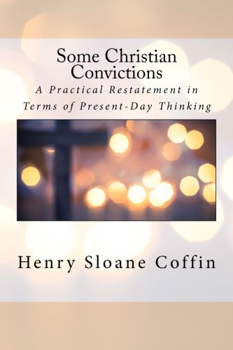 9781518845109: Some Christian Convictions: A Practical Restatement in Terms of Present-Day Thinking