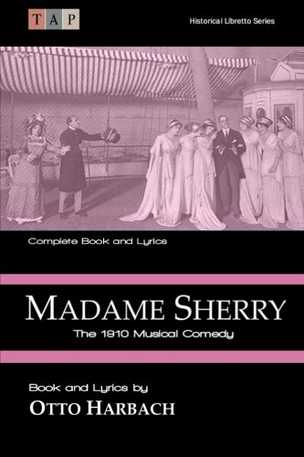 9781518845642: Madame Sherry:The 1910 Musical Comedy: Complete Book and Lyrics (Historical Libretto Series)