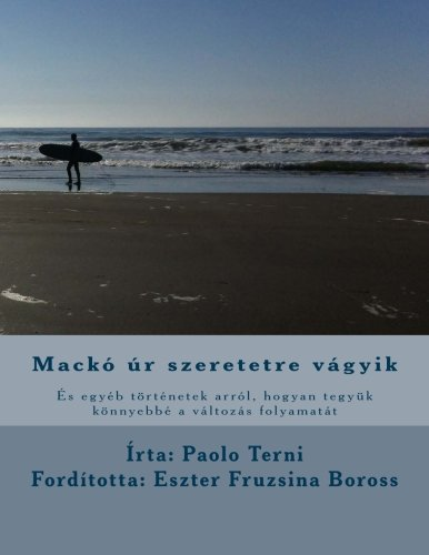9781518846878: Mackó úr szeretetre vágyik: és egyéb történetek arról, hogyan tegyük könnyebbé a változás folyamatát (Hungarian Edition)